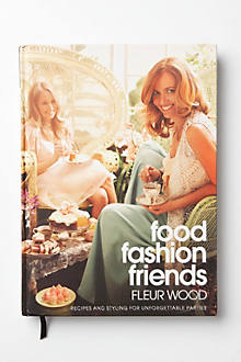 Food Fashion Friends: Recipes And Styling For Unforgettable Parties