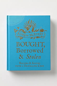 Bought, Borrowed & Stolen: Recipes and Knives From A Travelling Chef