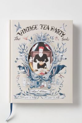 The Vintage Tea Party: A Complete Guide To Hosting Your Perfect Party