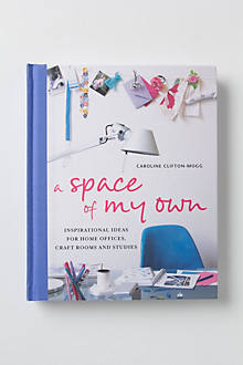 A Space of My Own: Inspirational Ideas for Home Offices, Craft Rooms and Studies