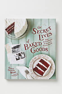 The Secret Lives of Baked Goods: Sweet Stories & Recipes for