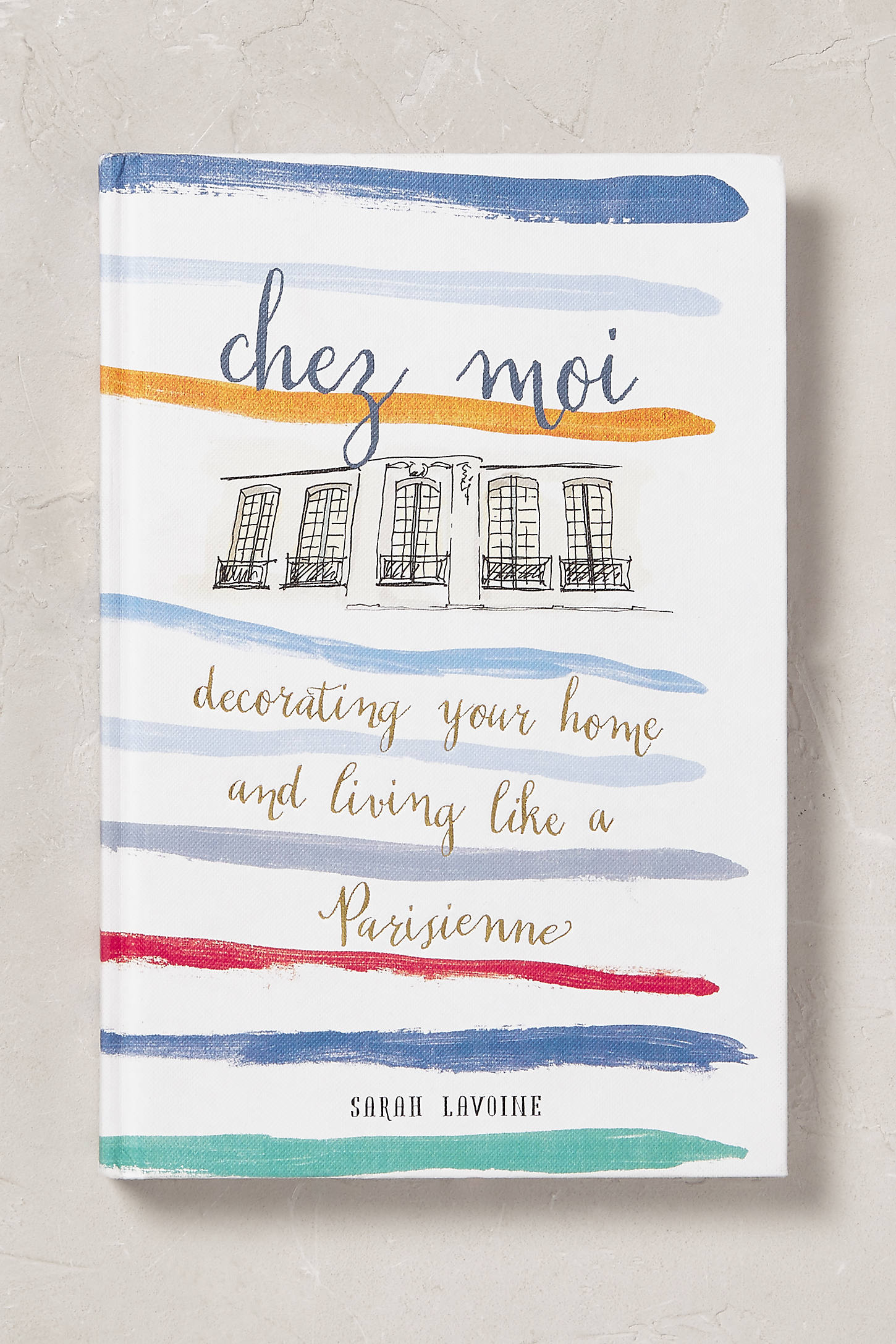 Chez Moi: Decorating Your Home & Living Like A Parisienne