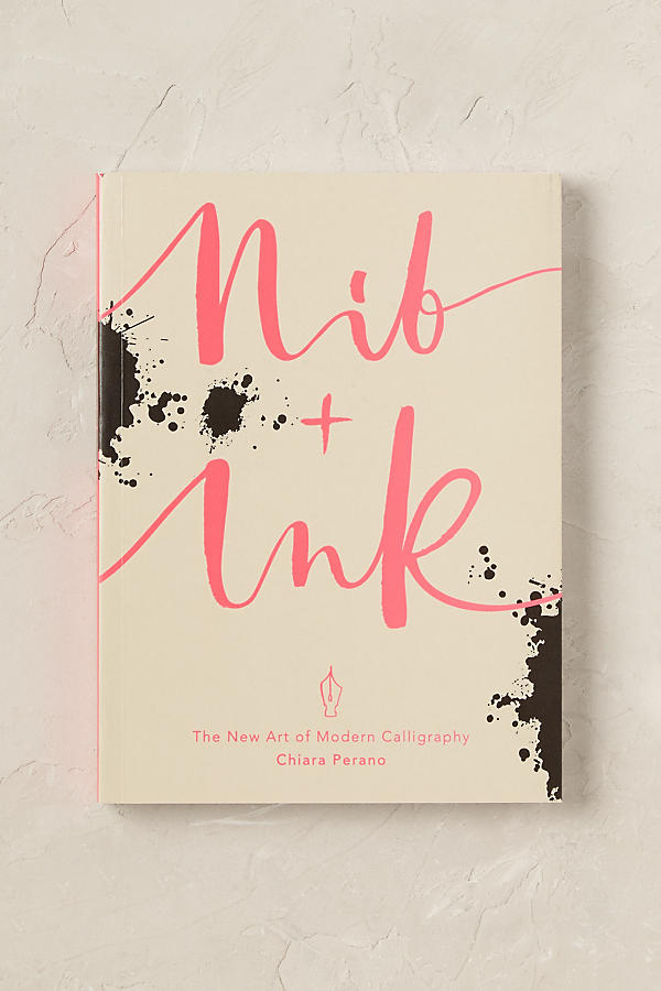 Nib Ink The New Art Of Modern Calligraphy Anthropologie